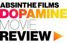Movie Review : Absinthe Films – Dopamine