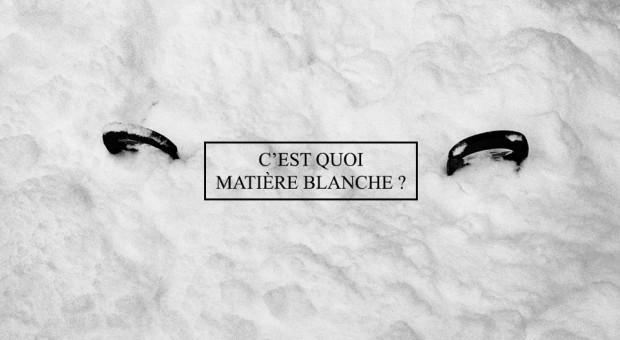 C'est quoi Matière Blanche ?