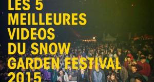 Les 5 meilleures vidéos du Snow Garden Festival 2015